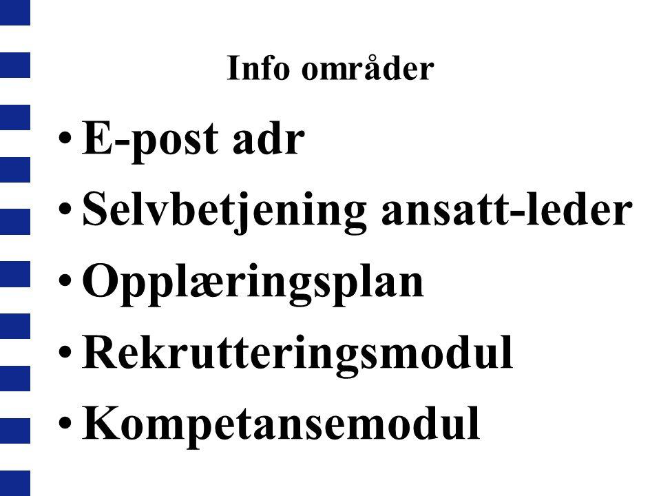 Info områder E-post adr Selvbetjening ansatt-leder Opplæringsplan Rekrutteringsmodul Kompetansemodul