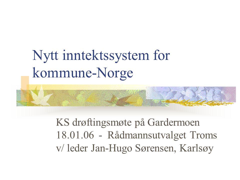Nytt inntektssystem for kommune-Norge KS drøftingsmøte på Gardermoen 18.01.06 - Rådmannsutvalget Troms v/ leder Jan-Hugo Sørensen, Karlsøy
