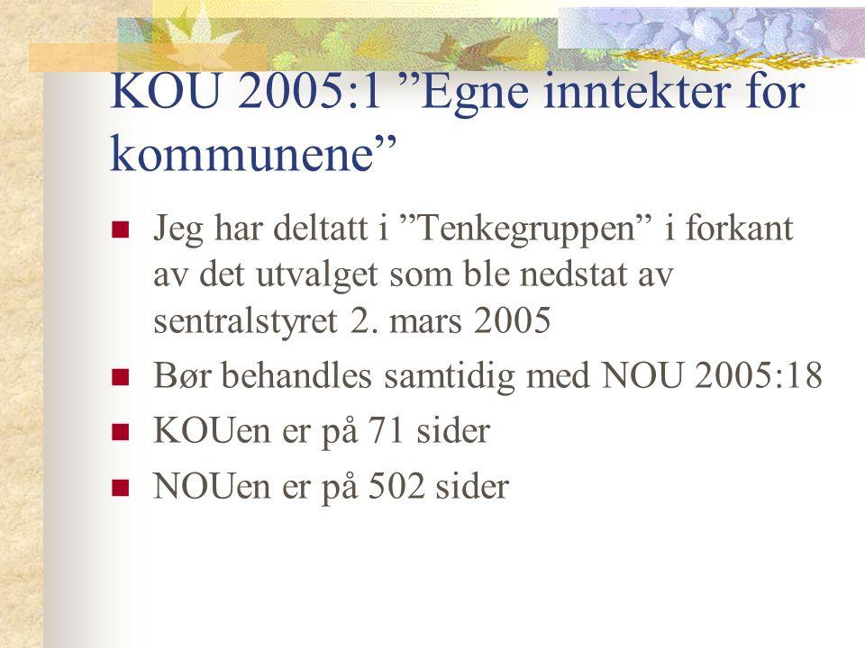 """KOU 2005:1 """"Egne inntekter for kommunene"""" Jeg har deltatt i """"Tenkegruppen"""" i forkant av det utvalget som ble nedstat av sentralstyret 2. mars 2005 Bør"""