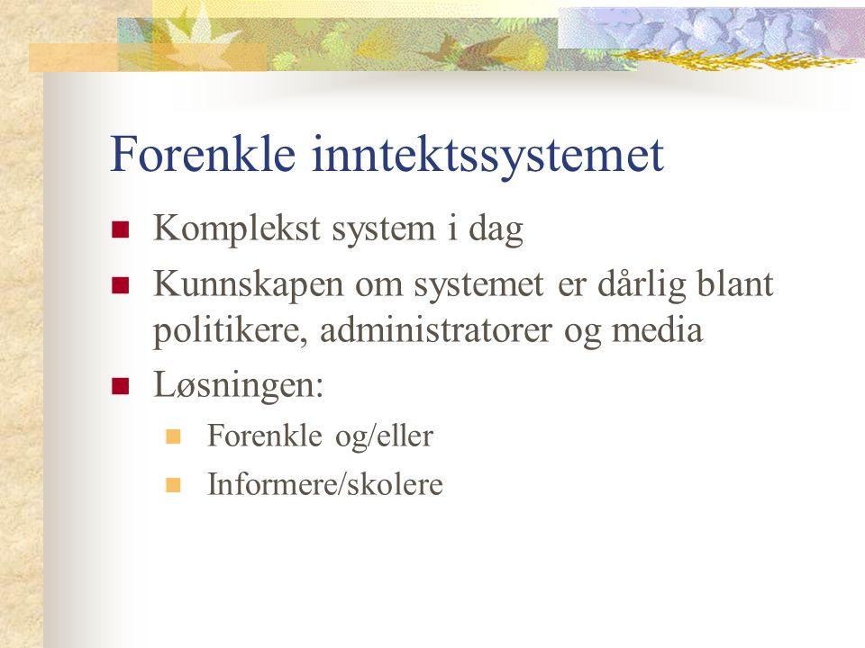 Forenkle inntektssystemet Komplekst system i dag Kunnskapen om systemet er dårlig blant politikere, administratorer og media Løsningen: Forenkle og/el