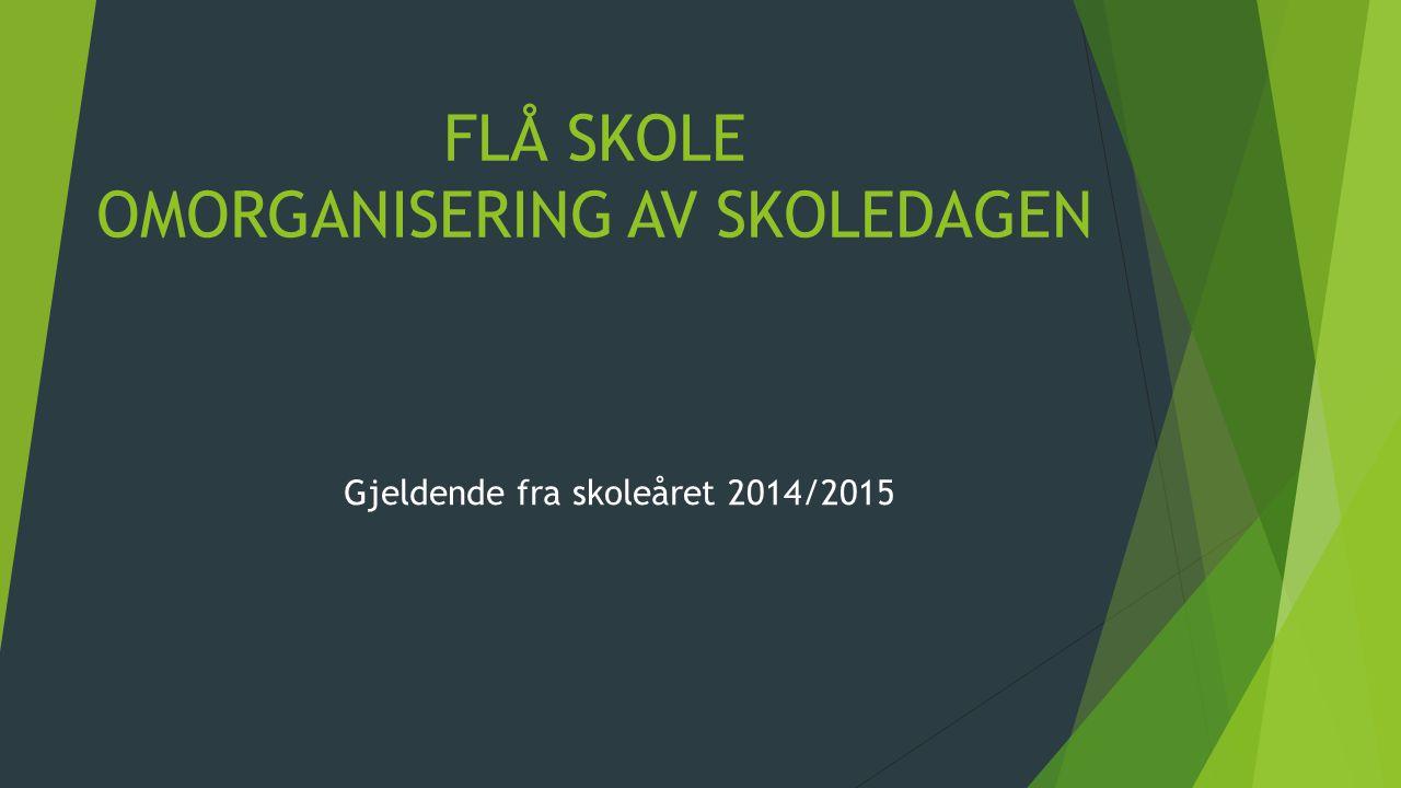 FLÅ SKOLE OMORGANISERING AV SKOLEDAGEN Gjeldende fra skoleåret 2014/2015