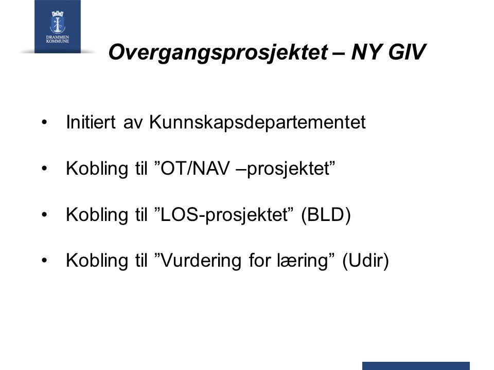 Overgangsprosjektet – NY GIV Initiert av Kunnskapsdepartementet Kobling til OT/NAV –prosjektet Kobling til LOS-prosjektet (BLD) Kobling til Vurdering for læring (Udir)