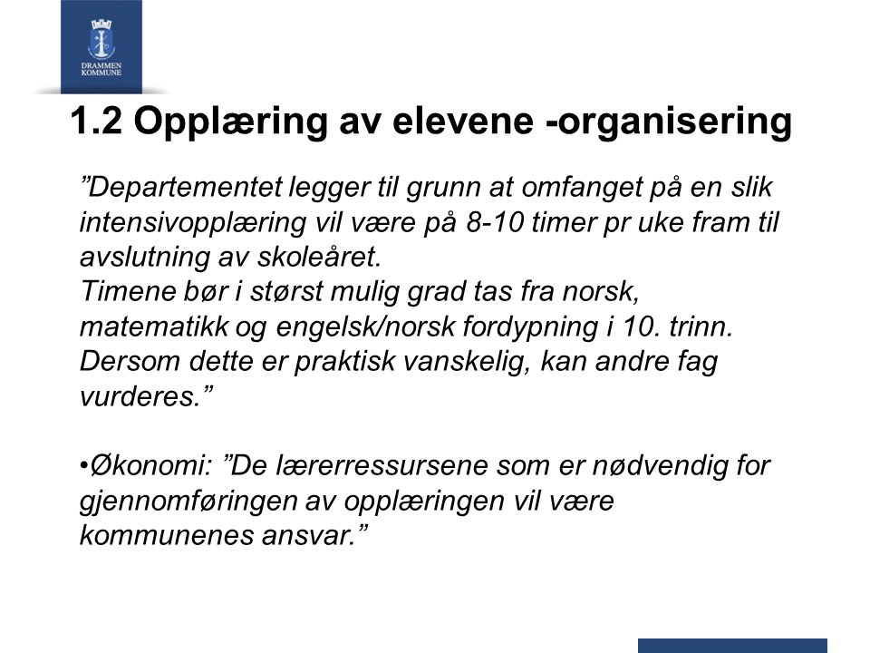 """1.2 Opplæring av elevene -organisering """"Departementet legger til grunn at omfanget på en slik intensivopplæring vil være på 8-10 timer pr uke fram til"""