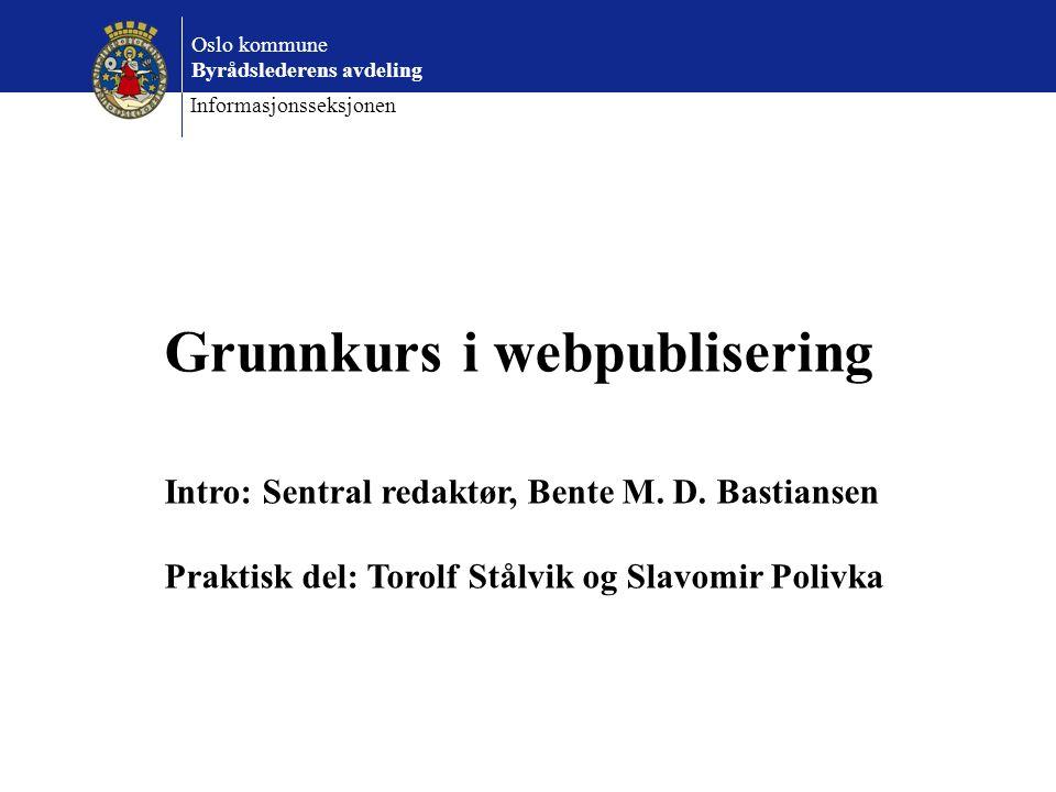 Grunnkurs i webpublisering Intro: Sentral redaktør, Bente M.