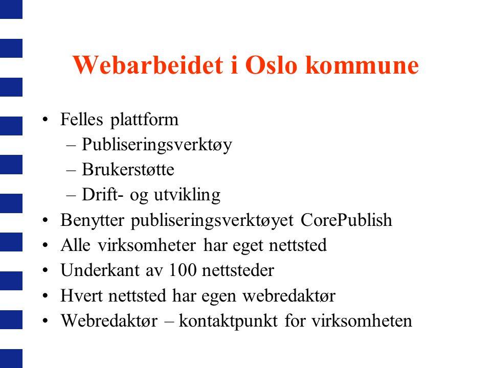 Webarbeidet i Oslo kommune Felles plattform –Publiseringsverktøy –Brukerstøtte –Drift- og utvikling Benytter publiseringsverktøyet CorePublish Alle virksomheter har eget nettsted Underkant av 100 nettsteder Hvert nettsted har egen webredaktør Webredaktør – kontaktpunkt for virksomheten