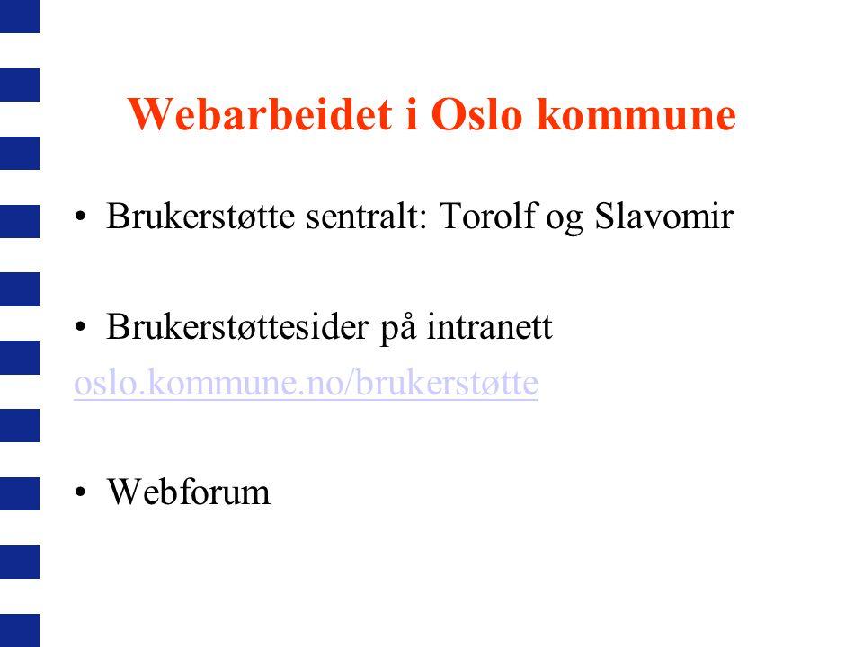 Webarbeidet i Oslo kommune Brukerstøtte sentralt: Torolf og Slavomir Brukerstøttesider på intranett oslo.kommune.no/brukerstøtte Webforum