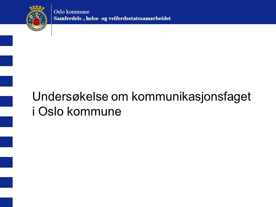Undersøkelse om kommunikasjonsfaget i Oslo kommune Oslo kommune Samferdels-, helse- og velferdsetatssamarbeidet