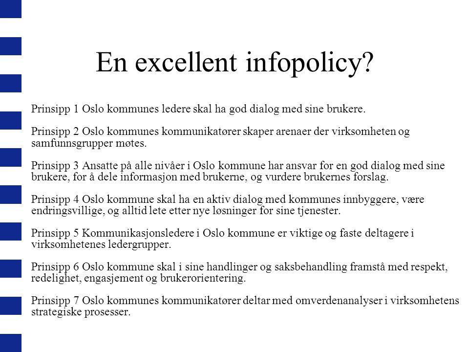 En excellent infopolicy? Prinsipp 1 Oslo kommunes ledere skal ha god dialog med sine brukere. Prinsipp 2 Oslo kommunes kommunikatører skaper arenaer d