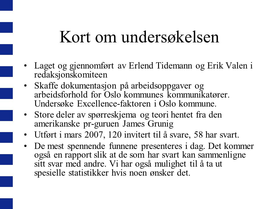 Kort om undersøkelsen Laget og gjennomført av Erlend Tidemann og Erik Valen i redaksjonskomiteen Skaffe dokumentasjon på arbeidsoppgaver og arbeidsfor