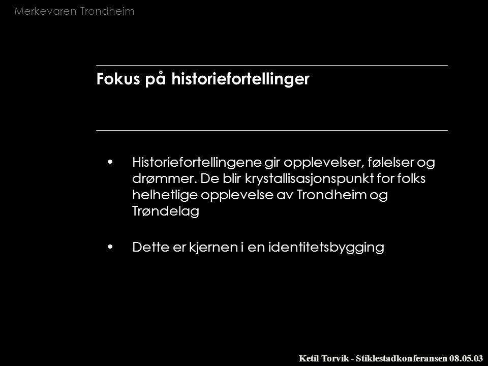 Merkevaren Trondheim Ketil Torvik - Stiklestadkonferansen 08.05.03 Fokus på historiefortellinger Historiefortellingene gir opplevelser, følelser og dr