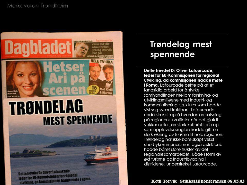 Merkevaren Trondheim Ketil Torvik - Stiklestadkonferansen 08.05.03 Trøndelag mest spennende Dette hevdet Dr Oliver Lafourcade, leder for EU-Kommisjone