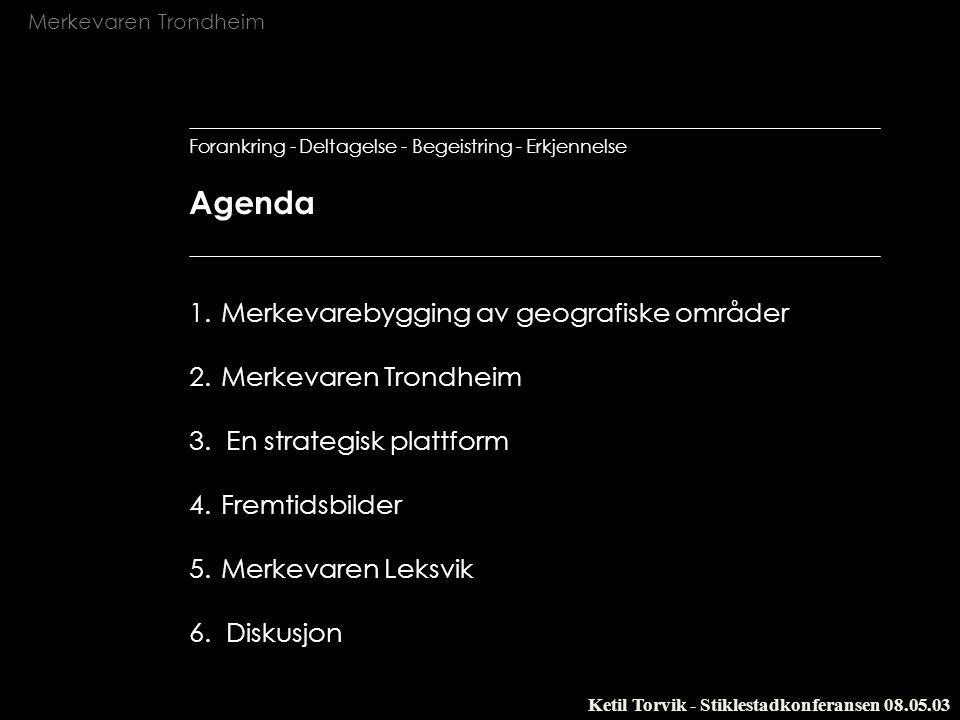 Merkevaren Trondheim Ketil Torvik - Stiklestadkonferansen 08.05.03 Ny konkurranse mellom byer/regioner - det er tre større samfunnstrender som er bakgrunnen for en regionalisering av de økonomiske strukturene Politisk, kulturell og økonomisk globalisering Endring av samfunnets produksjonsstruktur Endring av identitetsformasjonene