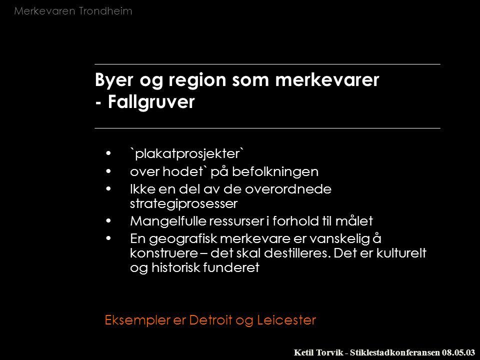 Merkevaren Trondheim Ketil Torvik - Stiklestadkonferansen 08.05.03 Byer og region som merkevarer - Fallgruver `plakatprosjekter` over hodet` på befolk