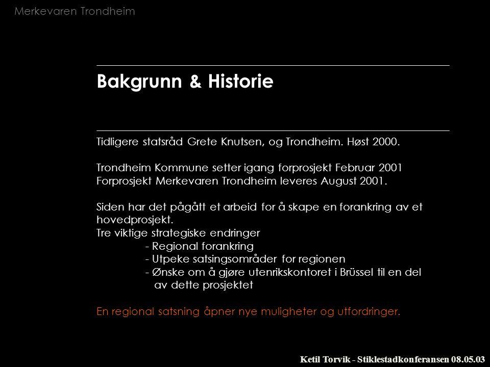 Merkevaren Trondheim Ketil Torvik - Stiklestadkonferansen 08.05.03 Forprosjektets konklusjon Det er stor enighet om at byen- og regionens selvtillit, vår kollektive identitet og vår evne til å forene kreftene for å nå utvalgte mål, er helt sentrale forutsetninger for å skape en sterk by- og regional utvikling.