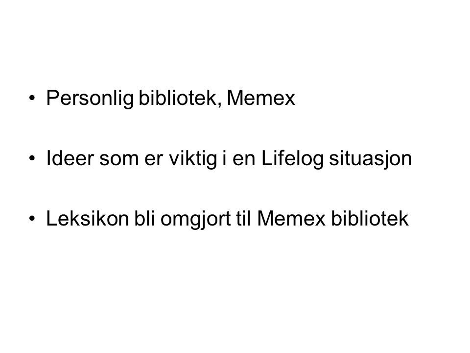 Personlig bibliotek, Memex Ideer som er viktig i en Lifelog situasjon Leksikon bli omgjort til Memex bibliotek