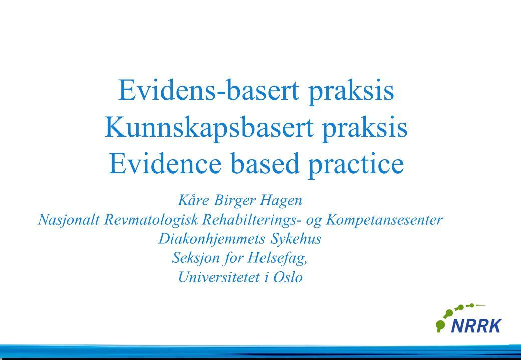 Kunnskapsbasert praksis 1.Formulerer et presist spørsmål 2.Finne forskningsbasert kunnskap 3.Kritisk vurdere kunnskapen 4.Integrere gyldig og anvendbar kunnskap med erfaring og brukerens preferanser og overføre dette til praksis 5.Evaluerer egen praksis