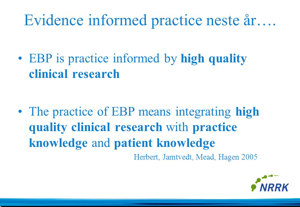 """Evidence-based Practice"" The practice of evidence based medicine means integrating individual clinical expertise with the best available external cli"