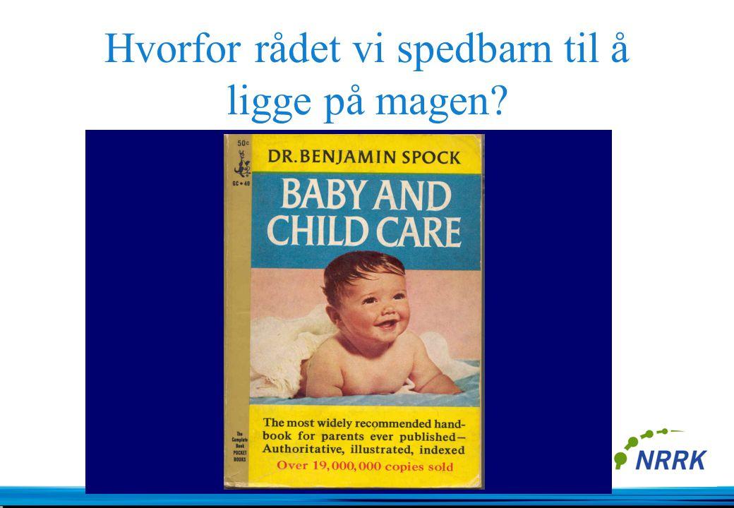 Hva er den faglige begrunnelsen for vår kliniske praksis? at vi rådet foreldre til å legge spedbarn på maven at vi beordret sengeleie for ryggpasiente