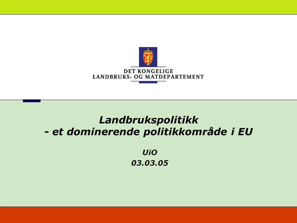 Landbrukspolitikk - et dominerende politikkområde i EU UiO 03.03.05