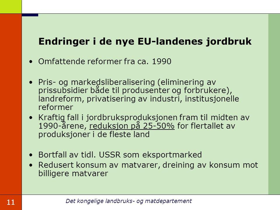 11 Det kongelige landbruks- og matdepartement Endringer i de nye EU-landenes jordbruk Omfattende reformer fra ca.