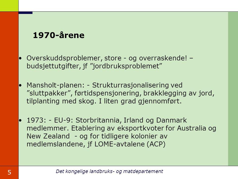 5 Det kongelige landbruks- og matdepartement 1970-årene Overskuddsproblemer, store - og overraskende.