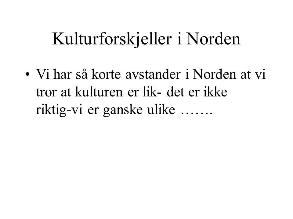 MAXBO Skolen LS # 1- 98 S 22 BRANSJENS BESTE OPPLÆRINGSPROGRAM Kulturforskjeller i Norden Vi har så korte avstander i Norden at vi tror at kulturen er lik- det er ikke riktig-vi er ganske ulike …….