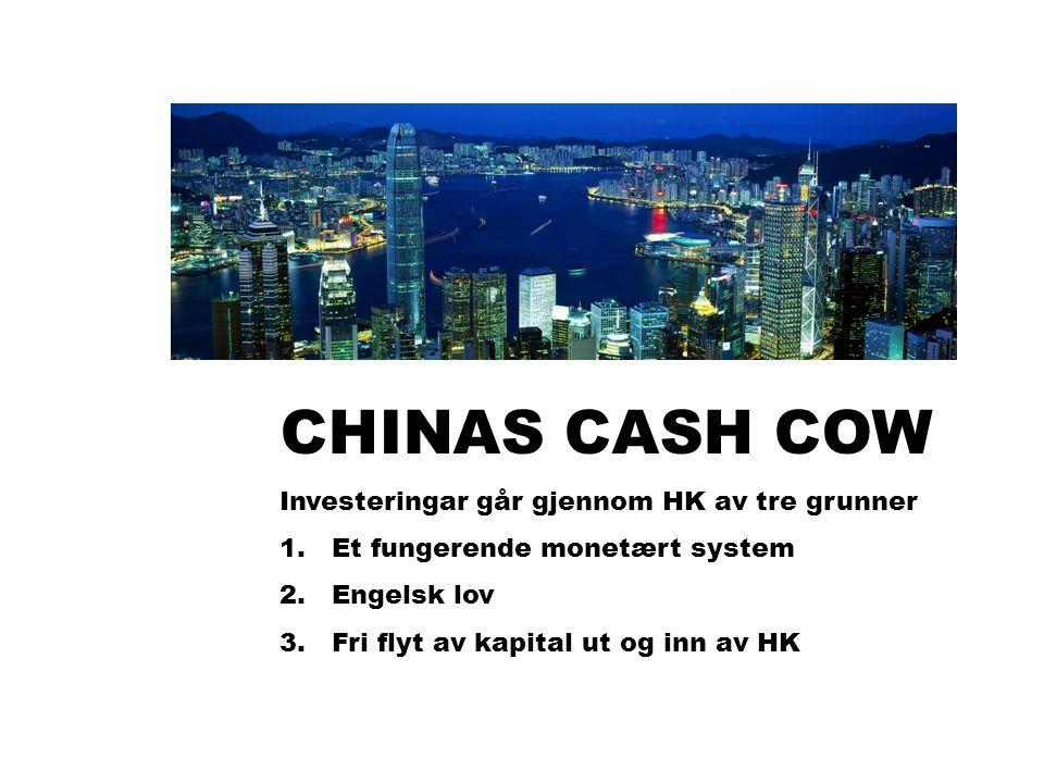 MAXBO Skolen LS # 1- 98 S 42 BRANSJENS BESTE OPPLÆRINGSPROGRAM CHINAS CASH COW Investeringar går gjennom HK av tre grunner 1.Et fungerende monetært system 2.Engelsk lov 3.Fri flyt av kapital ut og inn av HK