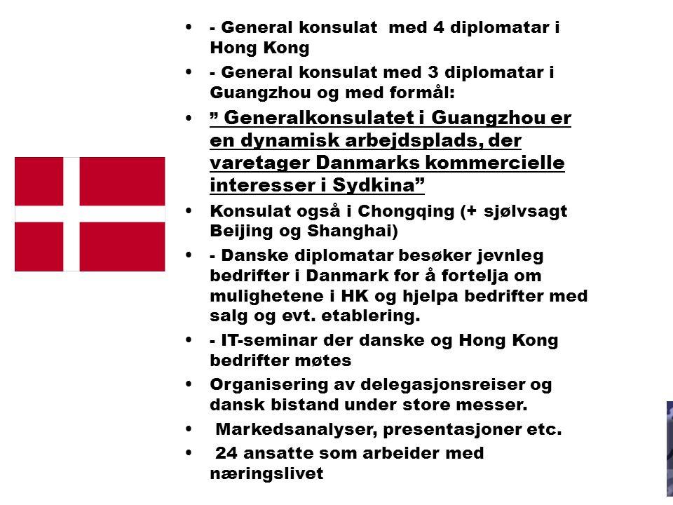 MAXBO Skolen LS # 1- 98 S 48 BRANSJENS BESTE OPPLÆRINGSPROGRAM - General konsulat med 4 diplomatar i Hong Kong - General konsulat med 3 diplomatar i Guangzhou og med formål: Generalkonsulatet i Guangzhou er en dynamisk arbejdsplads, der varetager Danmarks kommercielle interesser i Sydkina Konsulat også i Chongqing (+ sjølvsagt Beijing og Shanghai) - Danske diplomatar besøker jevnleg bedrifter i Danmark for å fortelja om mulighetene i HK og hjelpa bedrifter med salg og evt.
