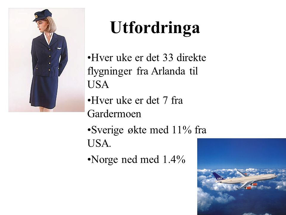 MAXBO Skolen LS # 1- 98 S 66 BRANSJENS BESTE OPPLÆRINGSPROGRAM Utfordringa Hver uke er det 33 direkte flygninger fra Arlanda til USA Hver uke er det 7 fra Gardermoen Sverige økte med 11% fra USA.