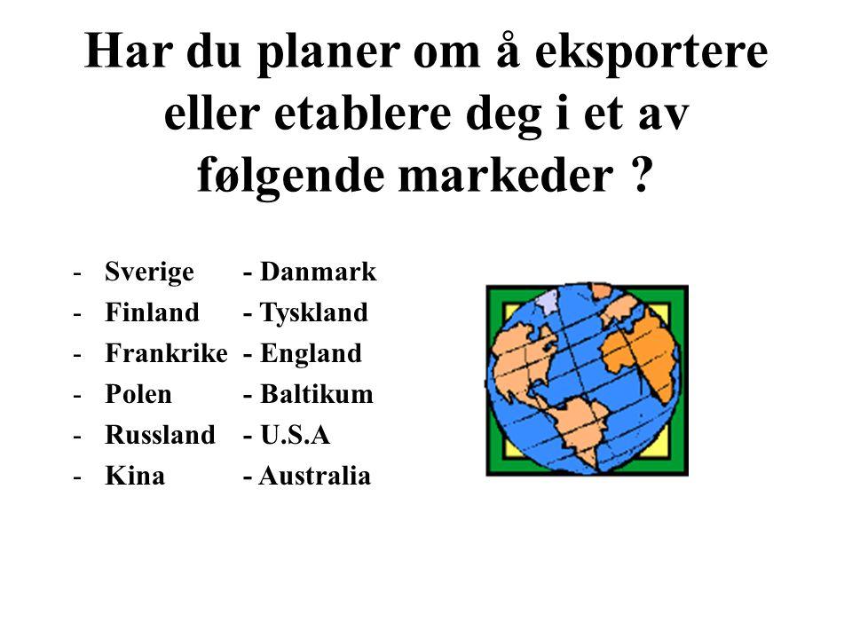 MAXBO Skolen LS # 1- 98 S 83 BRANSJENS BESTE OPPLÆRINGSPROGRAM Har du planer om å eksportere eller etablere deg i et av følgende markeder ? -Sverige-