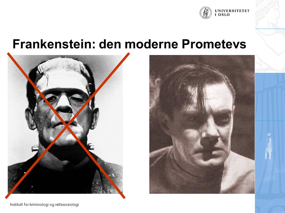 Institutt for kriminologi og rettssosiologi Frankenstein: den moderne Prometevs