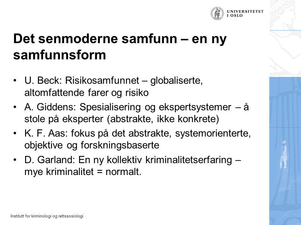 Institutt for kriminologi og rettssosiologi Det senmoderne samfunn – en ny samfunnsform U. Beck: Risikosamfunnet – globaliserte, altomfattende farer o