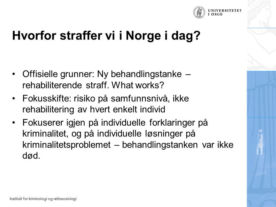 Institutt for kriminologi og rettssosiologi Hvorfor straffer vi i Norge i dag? Offisielle grunner: Ny behandlingstanke – rehabiliterende straff. What