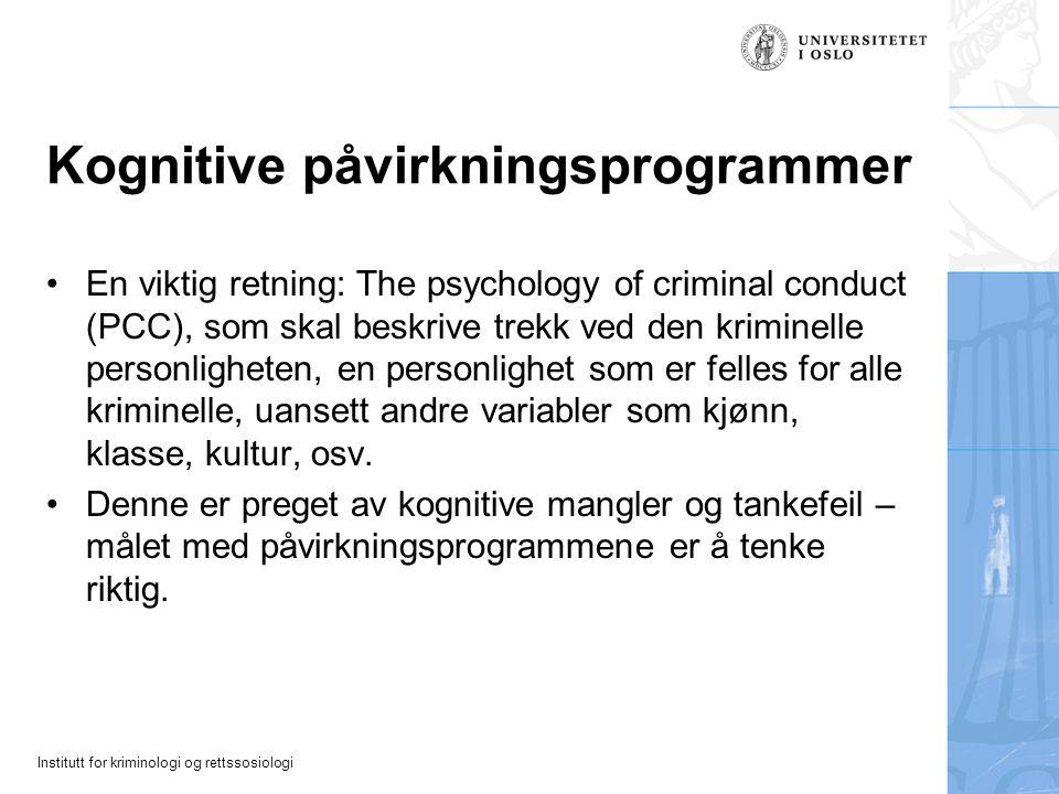Institutt for kriminologi og rettssosiologi Kognitive påvirkningsprogrammer En viktig retning: The psychology of criminal conduct (PCC), som skal besk