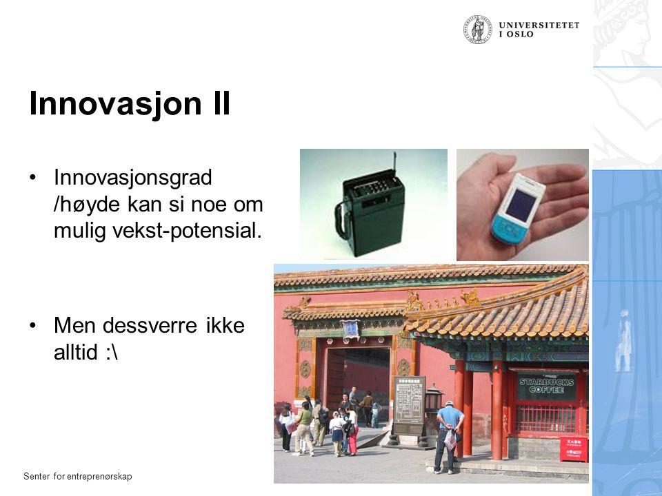 Senter for entreprenørskap Innovasjon II Innovasjonsgrad /høyde kan si noe om mulig vekst-potensial.