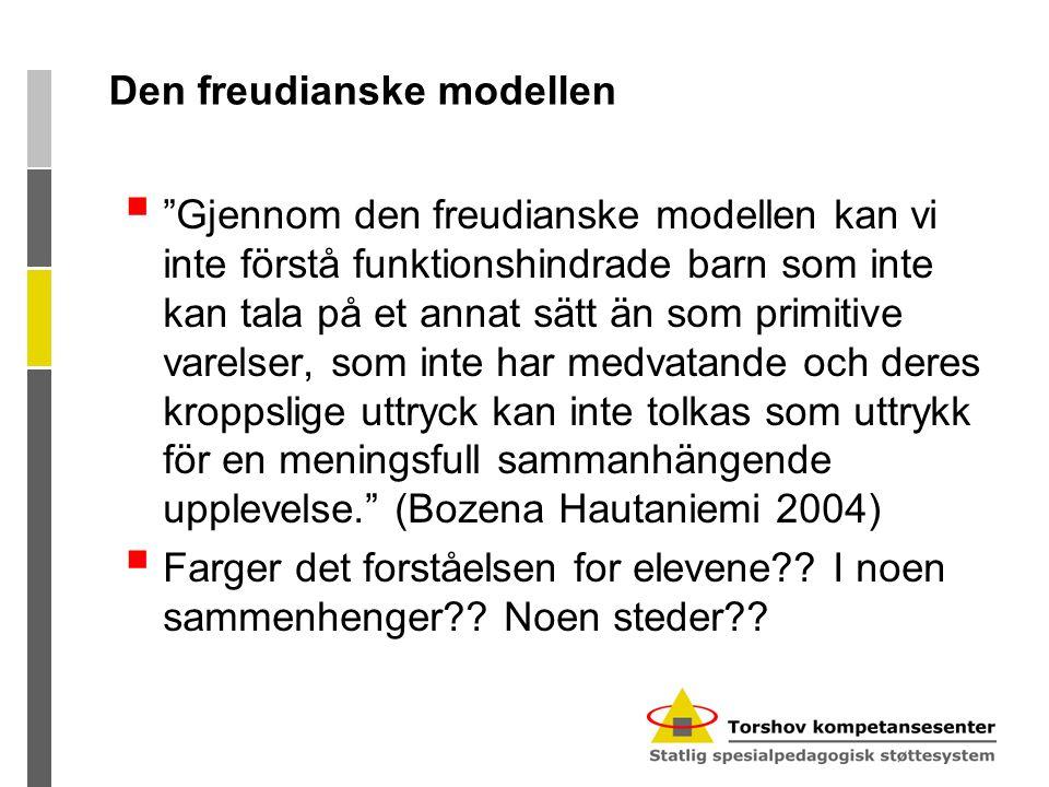 """Den freudianske modellen  """"Gjennom den freudianske modellen kan vi inte förstå funktionshindrade barn som inte kan tala på et annat sätt än som primi"""