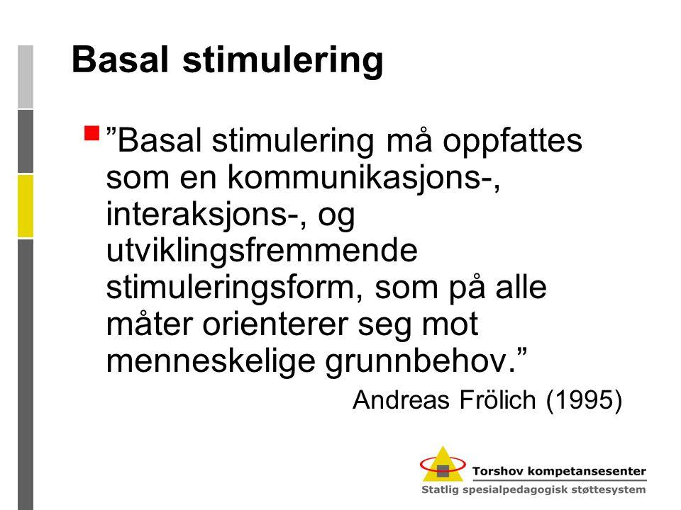 """Basal stimulering  """"Basal stimulering må oppfattes som en kommunikasjons-, interaksjons-, og utviklingsfremmende stimuleringsform, som på alle måter"""