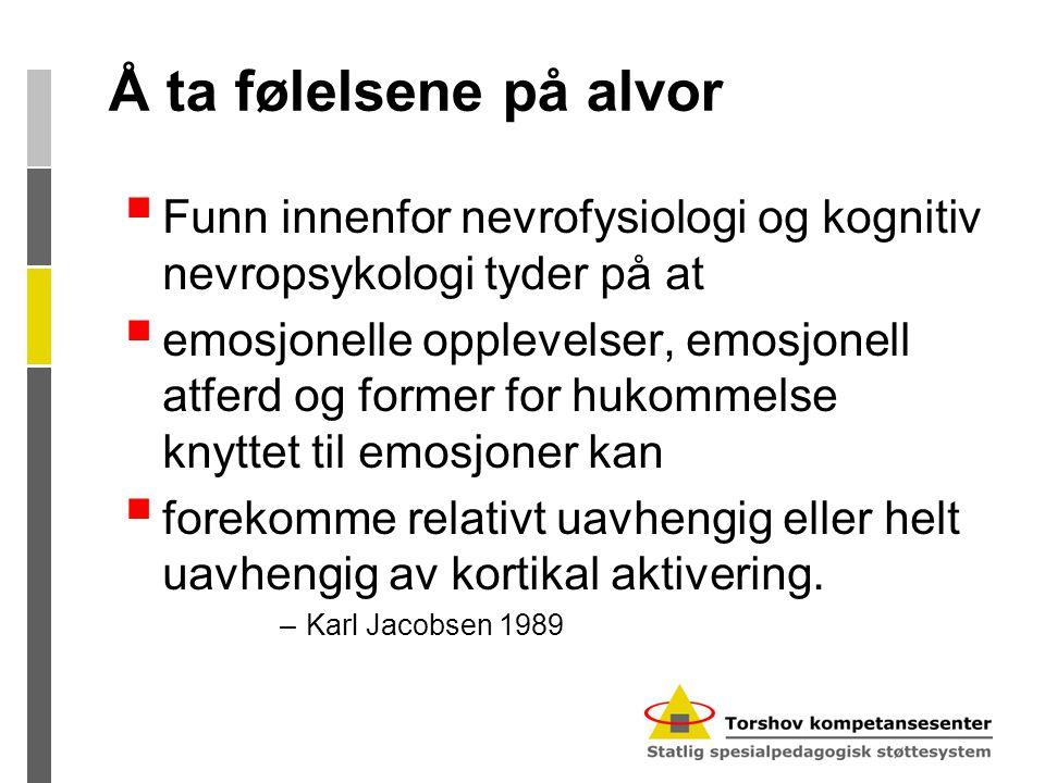 Å ta følelsene på alvor  Funn innenfor nevrofysiologi og kognitiv nevropsykologi tyder på at  emosjonelle opplevelser, emosjonell atferd og former f