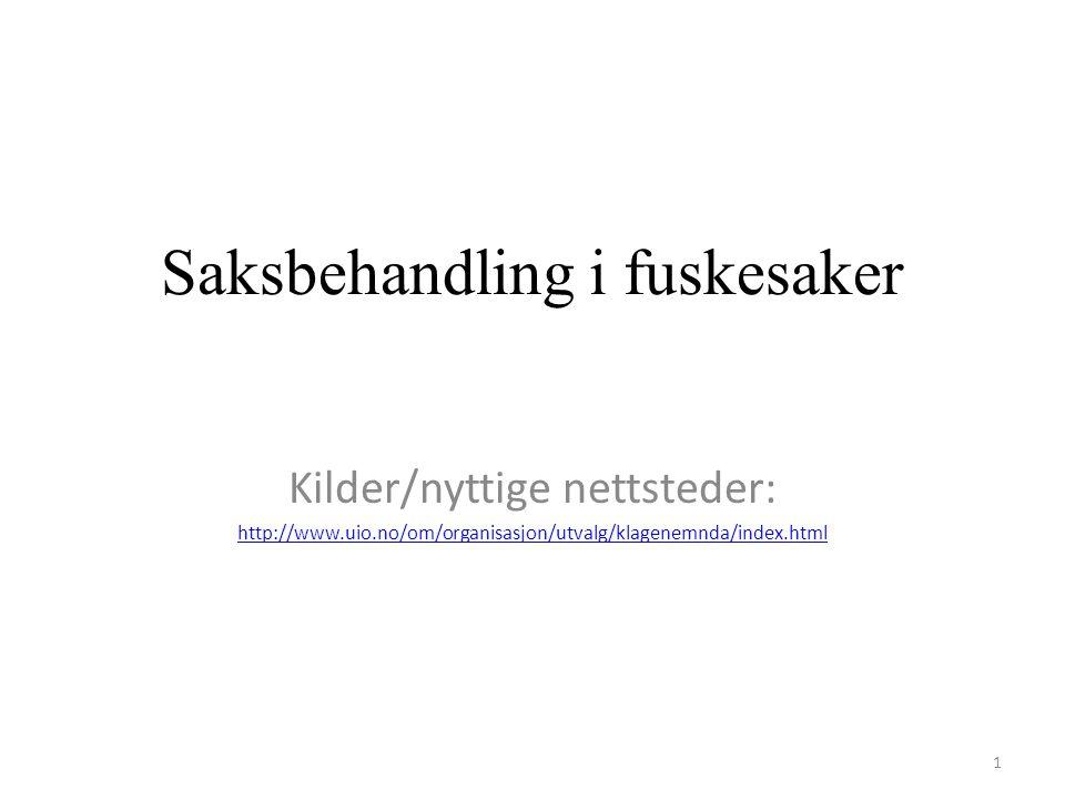 Saksbehandling i fuskesaker Kilder/nyttige nettsteder: http://www.uio.no/om/organisasjon/utvalg/klagenemnda/index.html 1