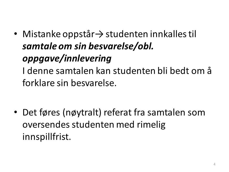 Mistanke oppstår→ studenten innkalles til samtale om sin besvarelse/obl.