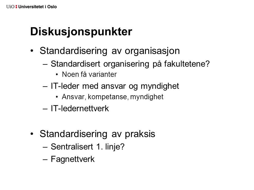 Diskusjonspunkter Standardisering av organisasjon –Standardisert organisering på fakultetene.