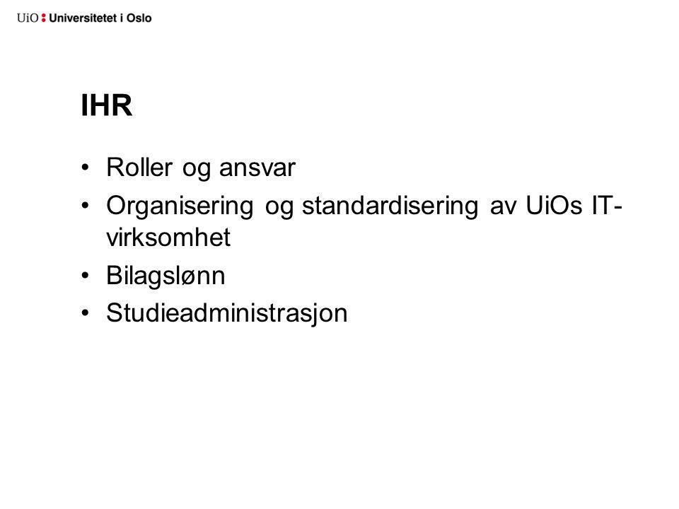 IHR Roller og ansvar Organisering og standardisering av UiOs IT- virksomhet Bilagslønn Studieadministrasjon