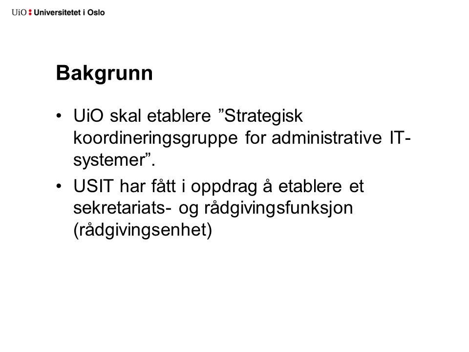 """Bakgrunn UiO skal etablere """"Strategisk koordineringsgruppe for administrative IT- systemer"""". USIT har fått i oppdrag å etablere et sekretariats- og rå"""