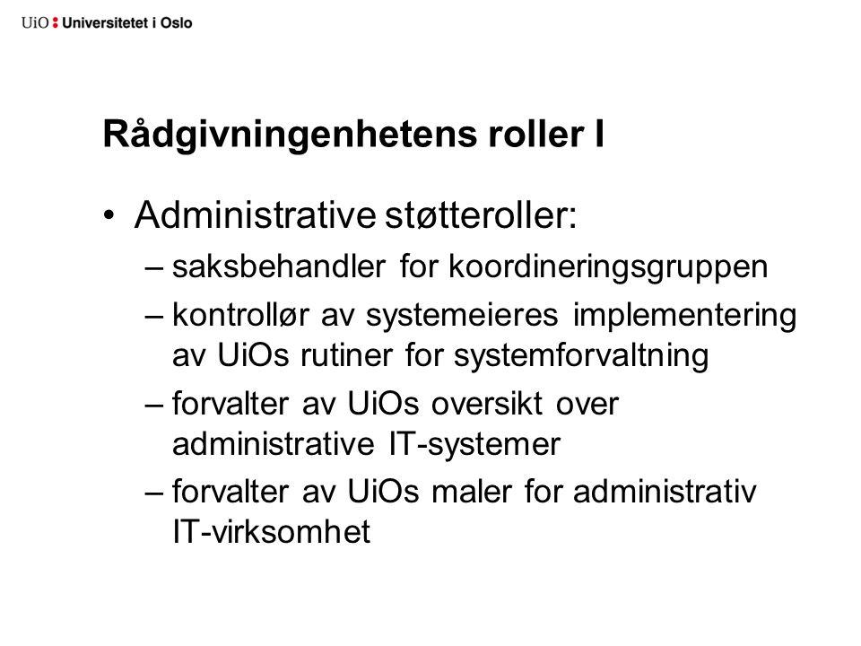 Rådgivningenhetens roller I Administrative støtteroller: –saksbehandler for koordineringsgruppen –kontrollør av systemeieres implementering av UiOs ru