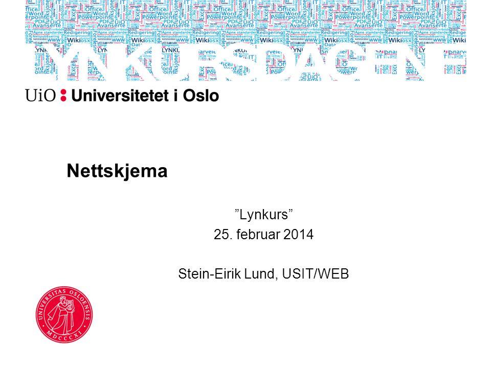 Nettskjema Lynkurs 25. februar 2014 Stein-Eirik Lund, USIT/WEB
