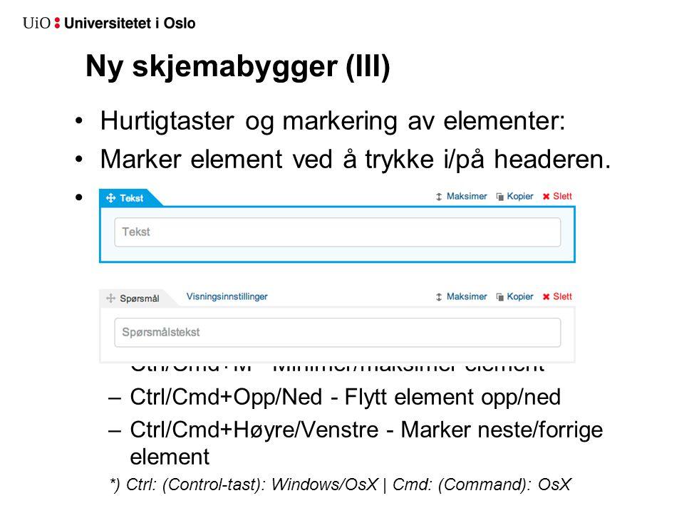 Ny skjemabygger (III) Hurtigtaster og markering av elementer: Marker element ved å trykke i/på headeren.