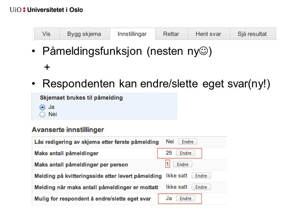 Påmeldingsfunksjon (nesten ny ) + Respondenten kan endre/slette eget svar(ny!)