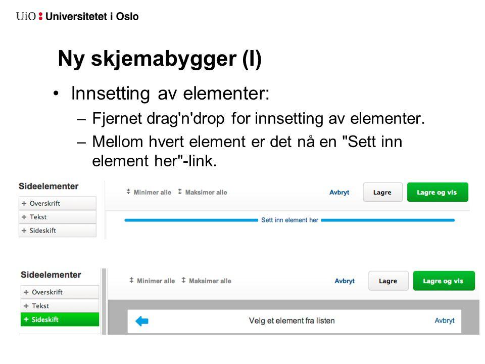 Ny skjemabygger (I) Innsetting av elementer: –Fjernet drag n drop for innsetting av elementer.