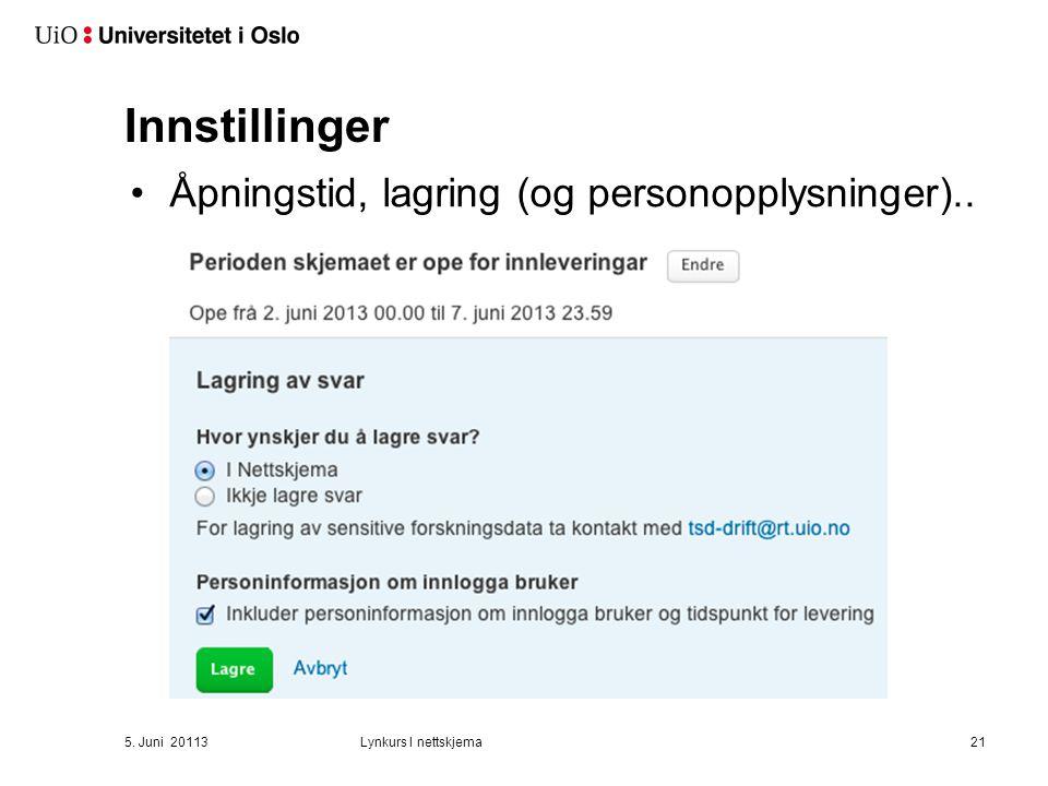 Innstillinger Åpningstid, lagring (og personopplysninger).. 5. Juni 20113Lynkurs I nettskjema21