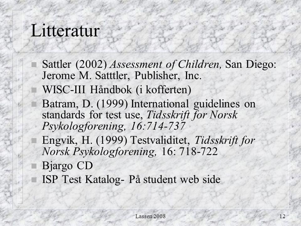 Lassen 200812 Litteratur n Sattler (2002) Assessment of Children, San Diego: Jerome M. Satttler, Publisher, Inc. n WISC-III Håndbok (i kofferten) n Ba